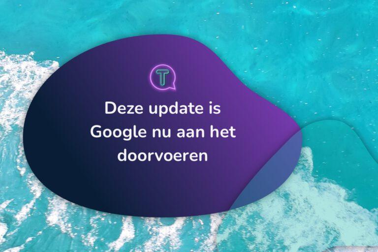 Deze update is Google nu aan het doorvoeren